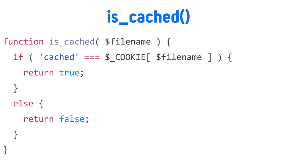 is_cached() function is_cached( $filename ) { i...