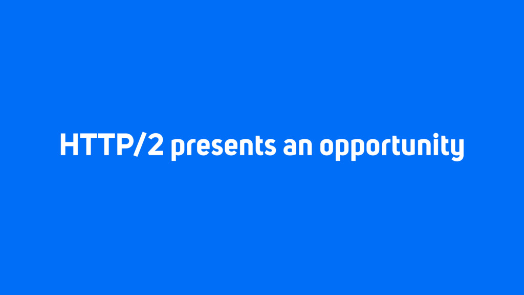 HTTP/2 presents an opportunity