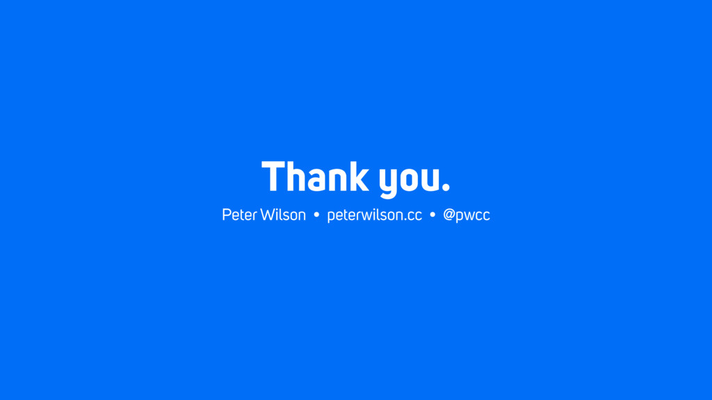Thank you. Peter Wilson • peterwilson.cc • @pwcc
