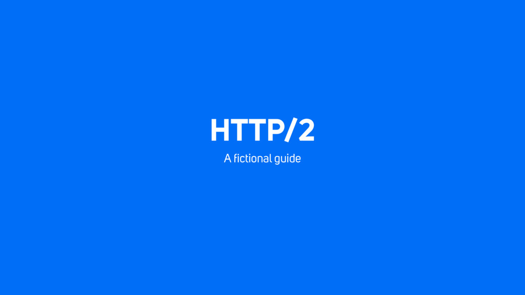 HTTP/2 A fictional guide