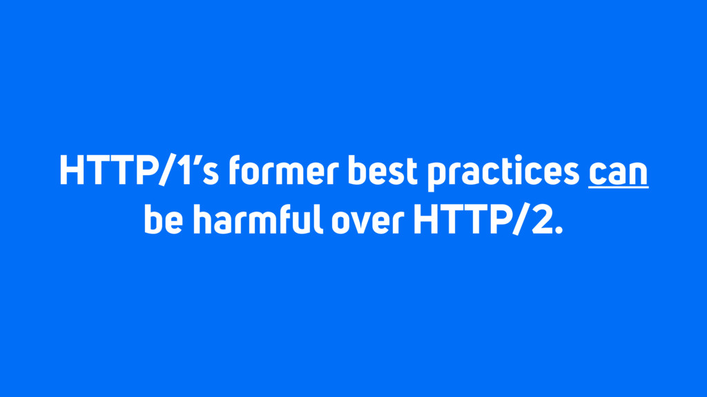HTTP/1's former best practices can be harmful o...