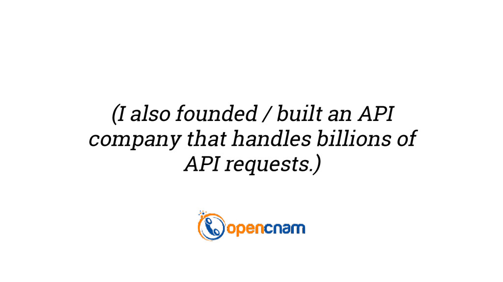 (I also founded / built an API company that han...