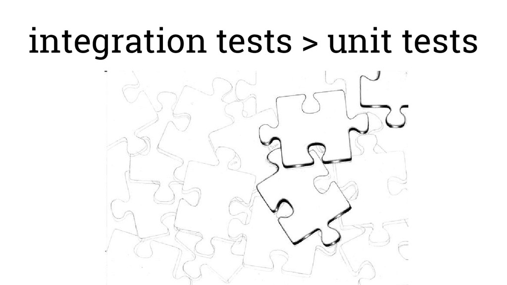 integration tests > unit tests