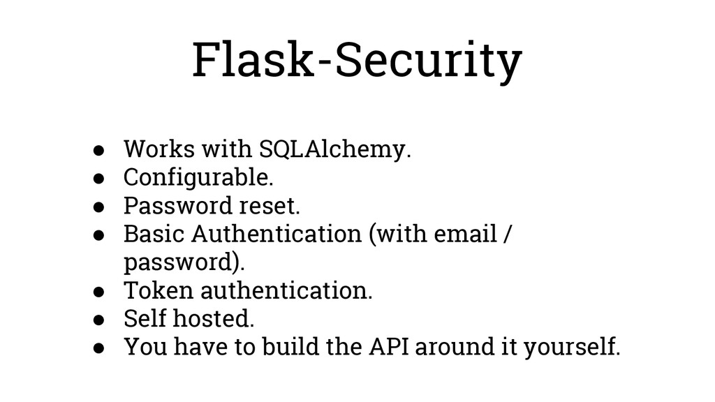Flask-Security ● Works with SQLAlchemy. ● Confi...