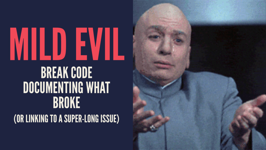 MILD EVIL BREAK CODE DOCUMENTING WHAT BROKE (OR...