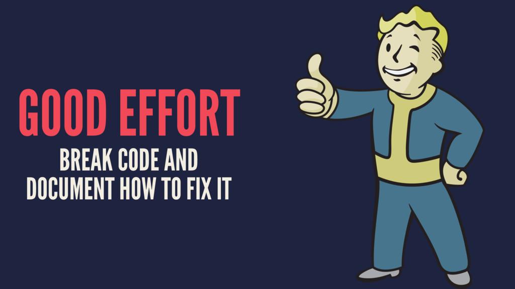 GOOD EFFORT BREAK CODE AND DOCUMENT HOW TO FIX ...