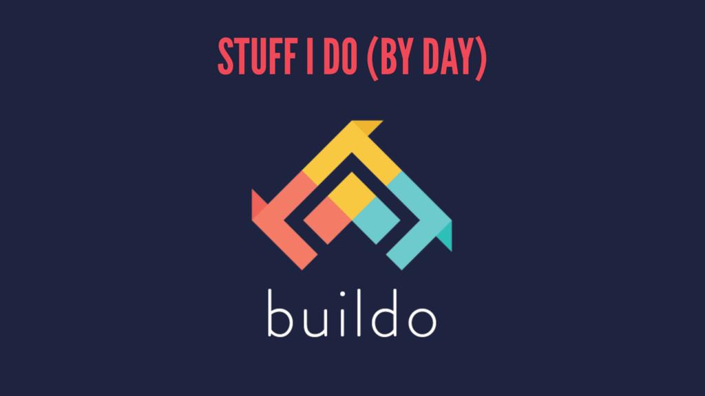 STUFF I DO (BY DAY)
