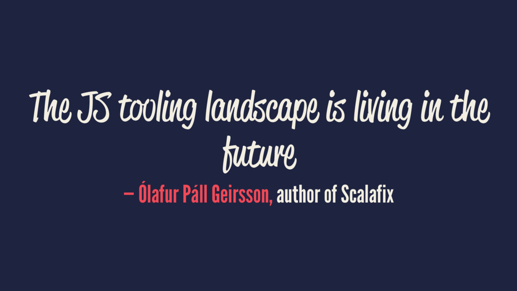 The JS tooling landscape is living in the futur...