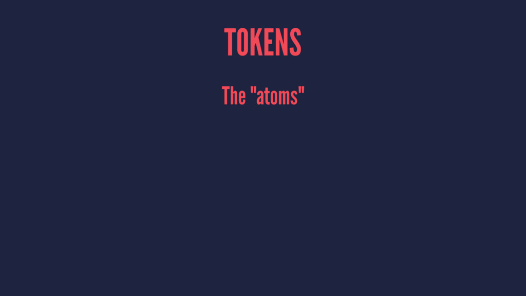 """TOKENS The """"atoms"""""""