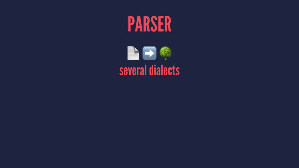 PARSER ! ➡ # several dialects