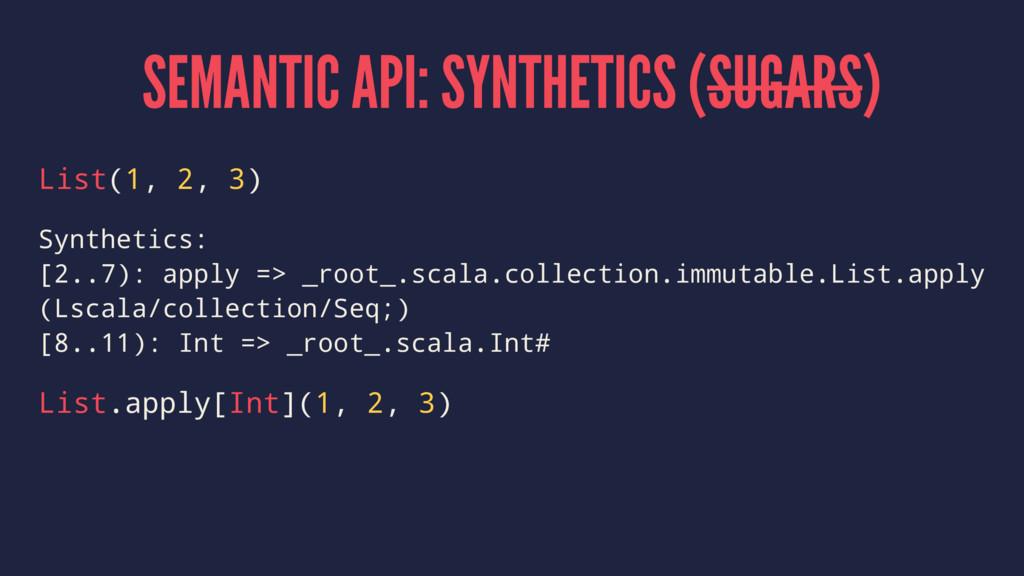 SEMANTIC API: SYNTHETICS (SUGARS) List(1, 2, 3)...