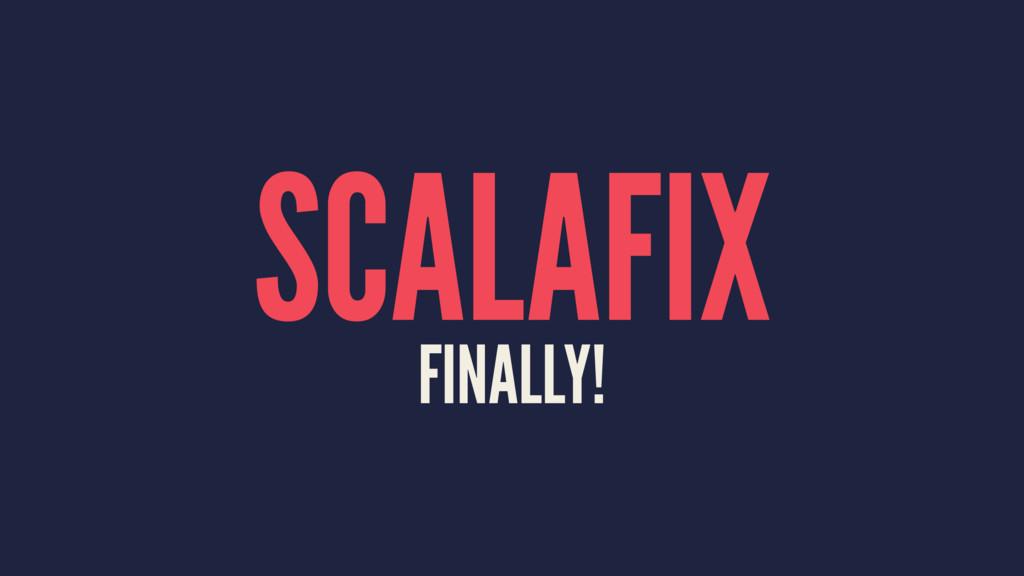 SCALAFIX FINALLY!