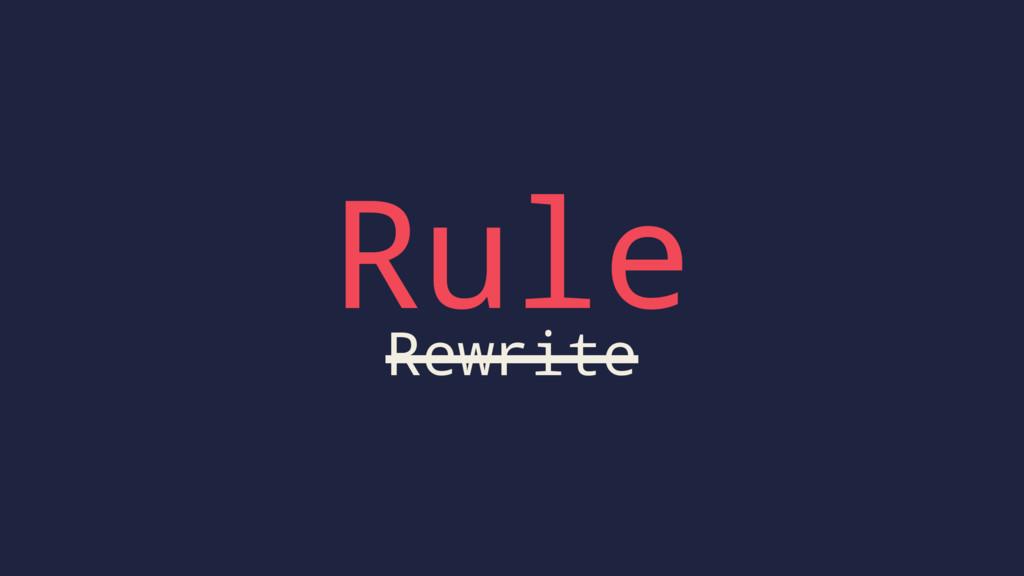 Rule Rewrite