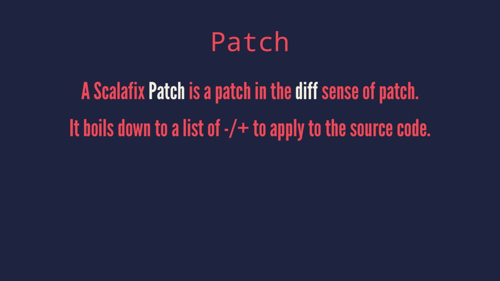Patch A Scalafix Patch is a patch in the diff s...