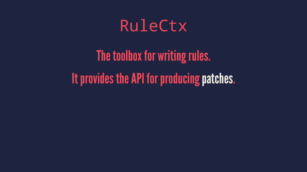 RuleCtx The toolbox for writing rules. It provi...