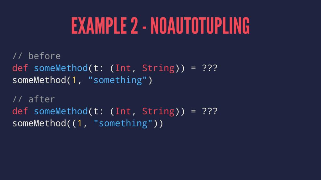 EXAMPLE 2 - NOAUTOTUPLING // before def someMet...