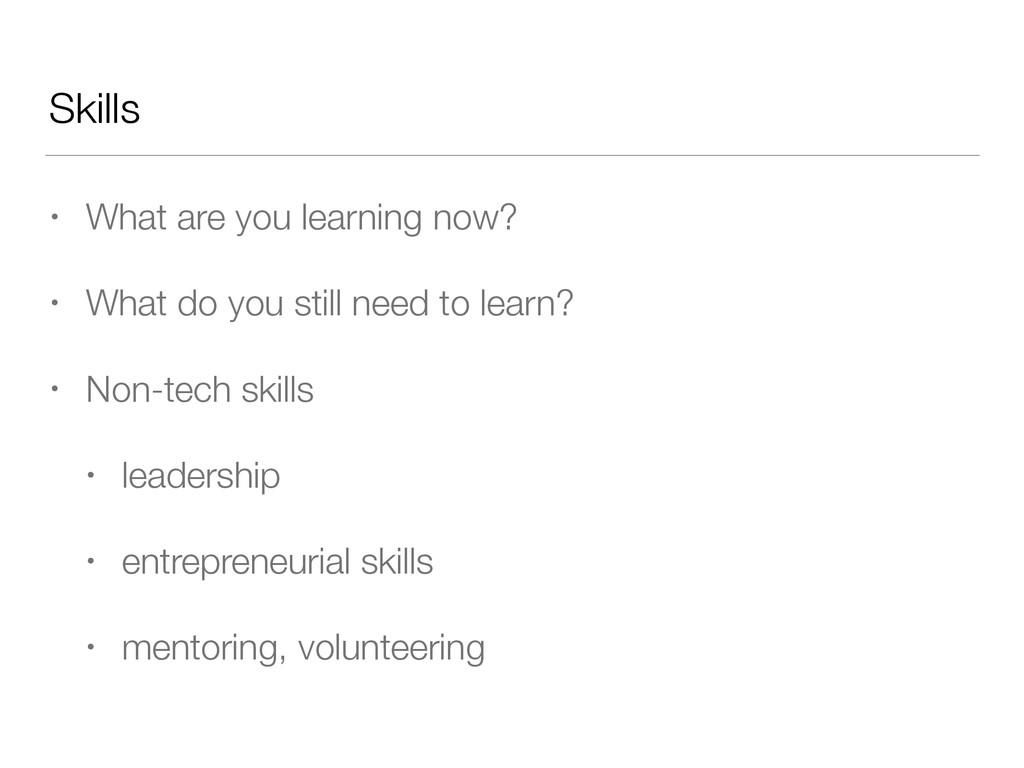 Skills • What are you learning now? • What do y...