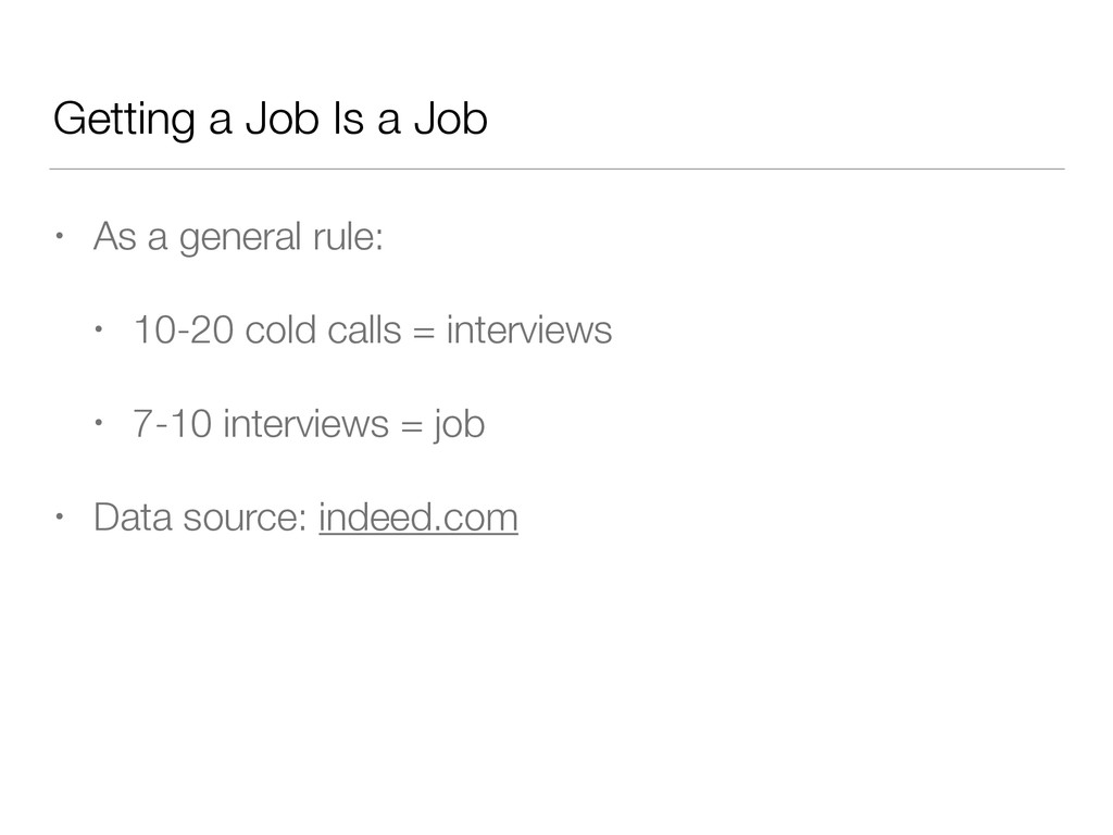 Getting a Job Is a Job • As a general rule: • 1...