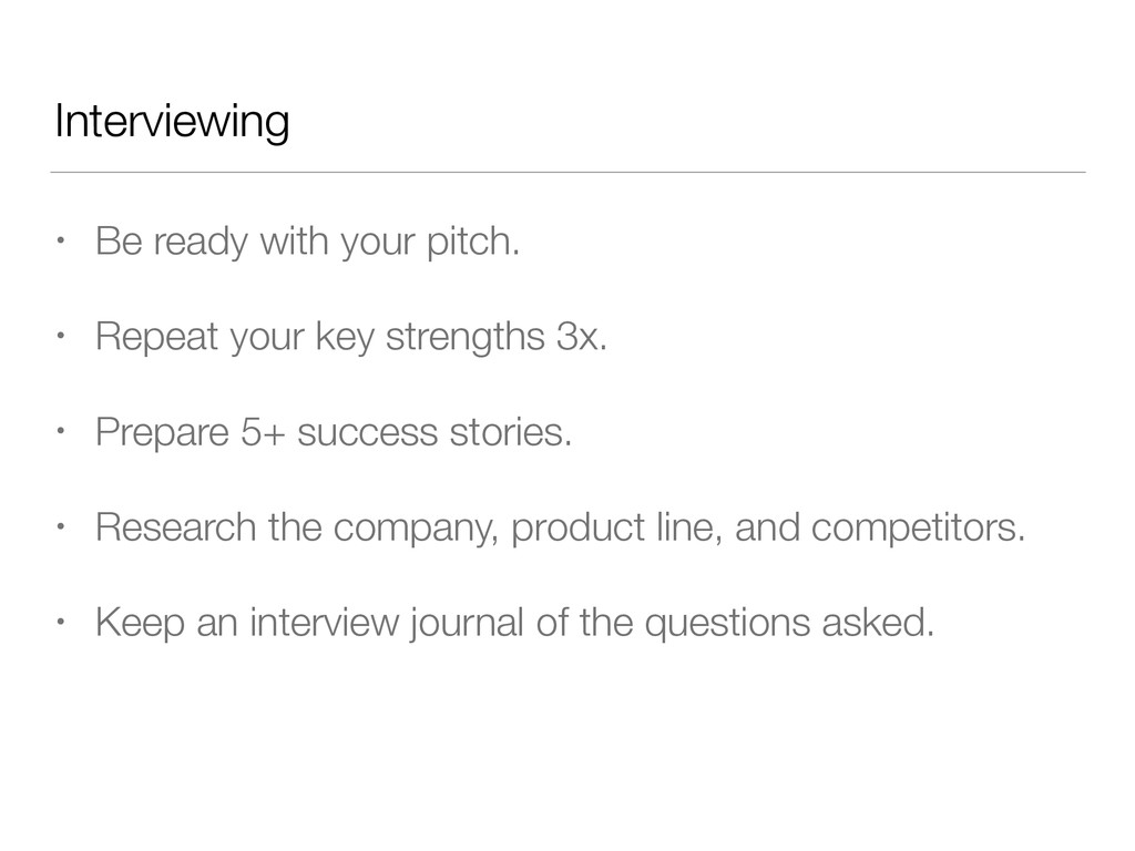 Interviewing • Be ready with your pitch. • Repe...