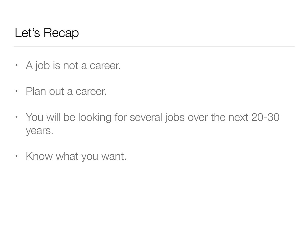 Let's Recap • A job is not a career. • Plan out...