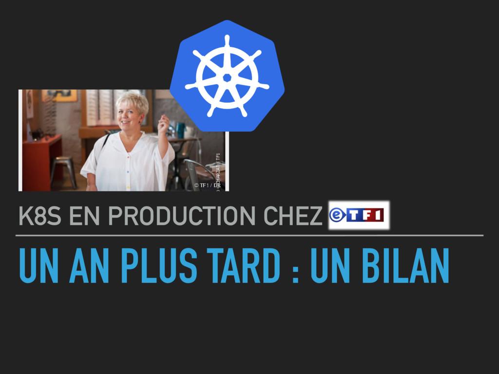 UN AN PLUS TARD : UN BILAN K8S EN PRODUCTION CH...