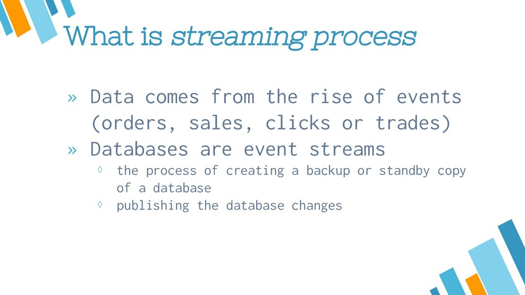 What is streaming process » Data comes from the...