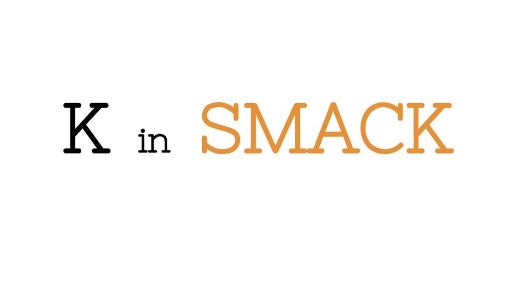 K in SMACK