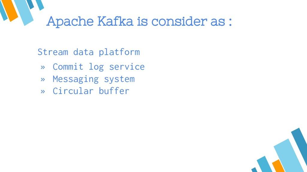 Apache Kafka is consider as : Stream data platf...