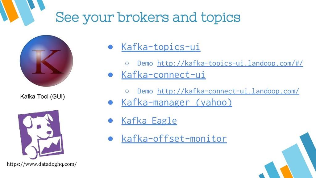 See your brokers and topics ● Kafka-topics-ui ○...