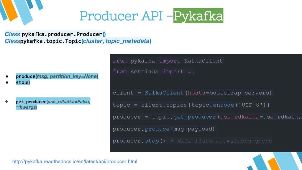 Producer API -Pykafka from pykafka import Kafka...