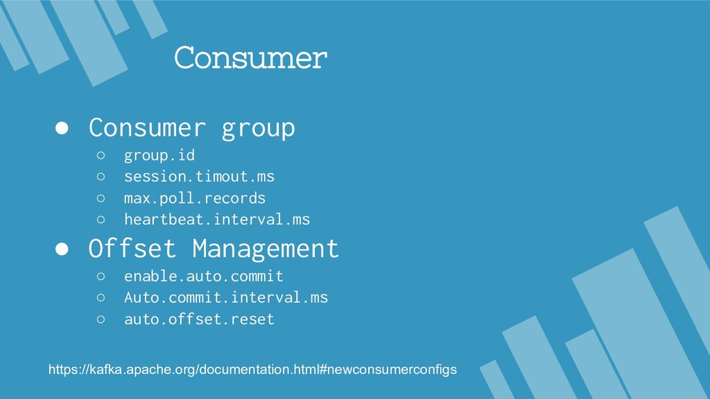 Consumer ● Consumer group ○ group.id ○ session....