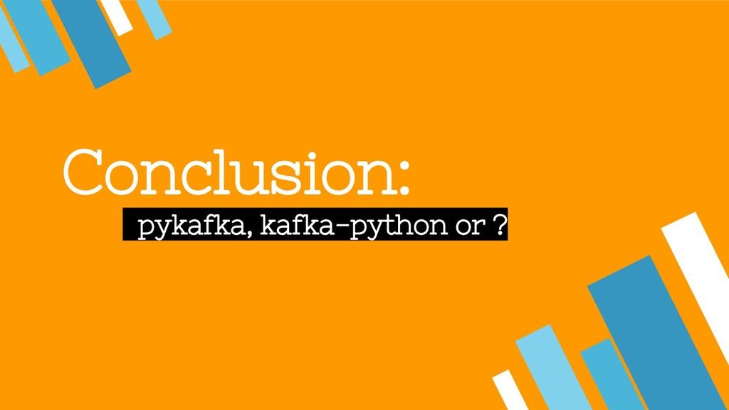 Conclusion: pykafka, kafka-python or ?