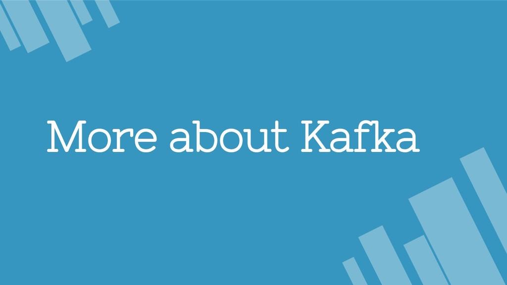 More about Kafka