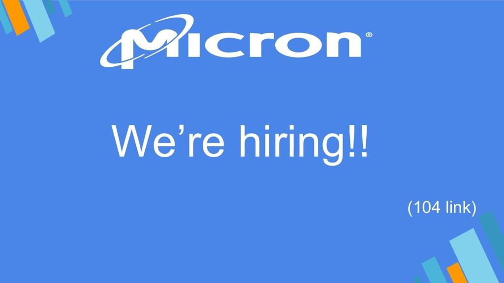 We're hiring!! (104 link)