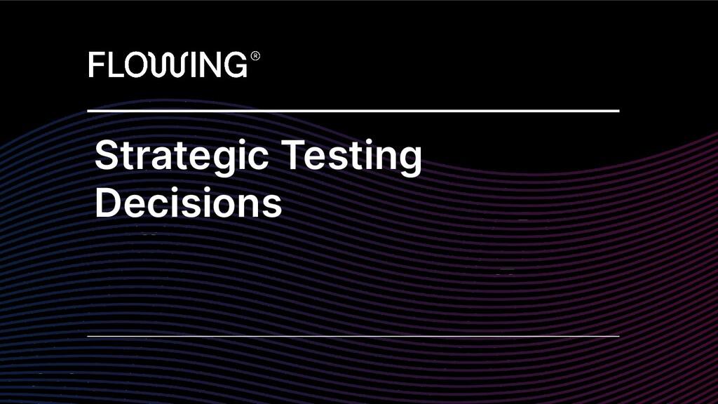 Strategic Testing Decisions