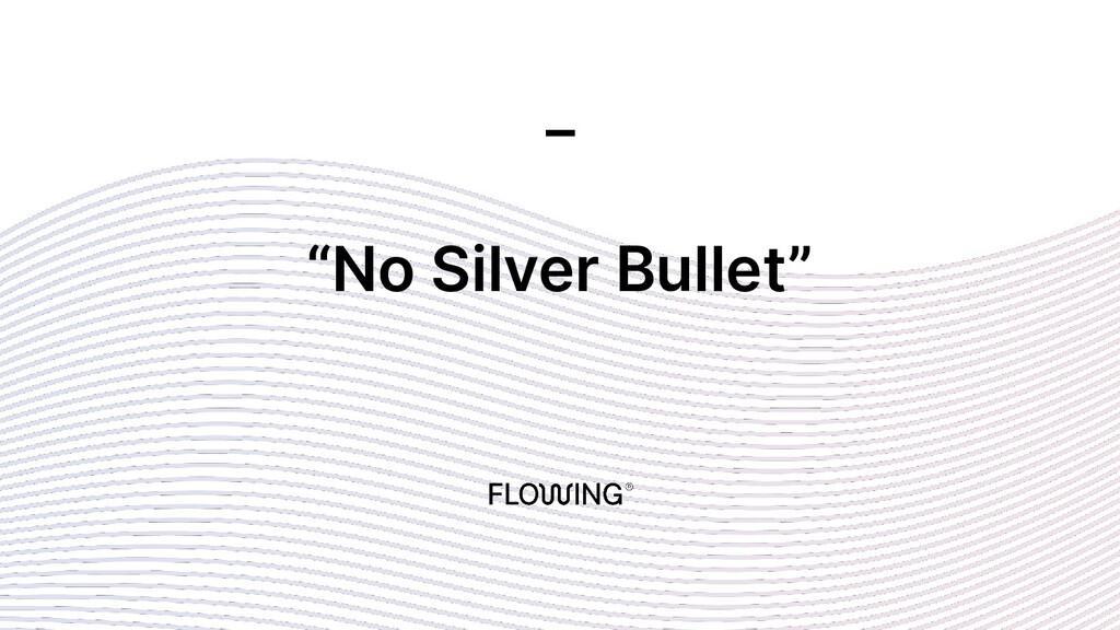 """""""No Silver Bullet"""" _"""