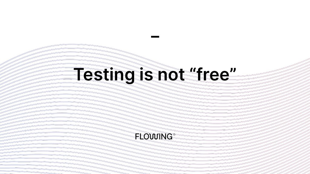 """Testing is not """"free"""" _"""