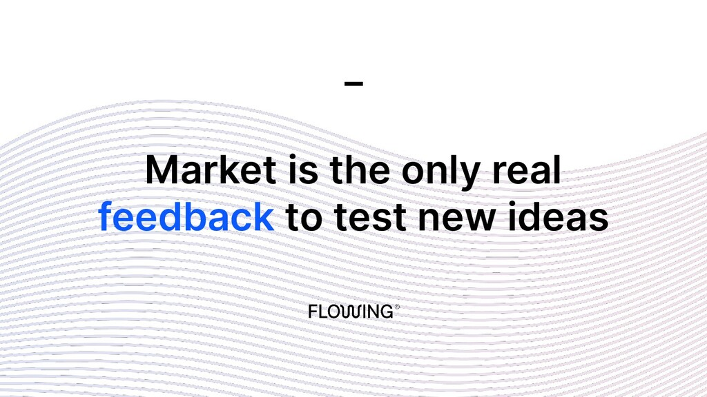 Market is the only real feedback to test new id...