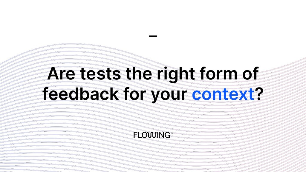 Are tests the right form of feedback for your c...