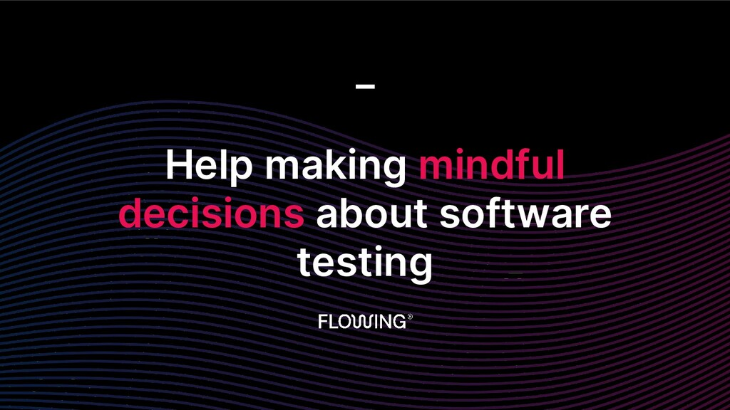 Help making mindful decisions about software te...