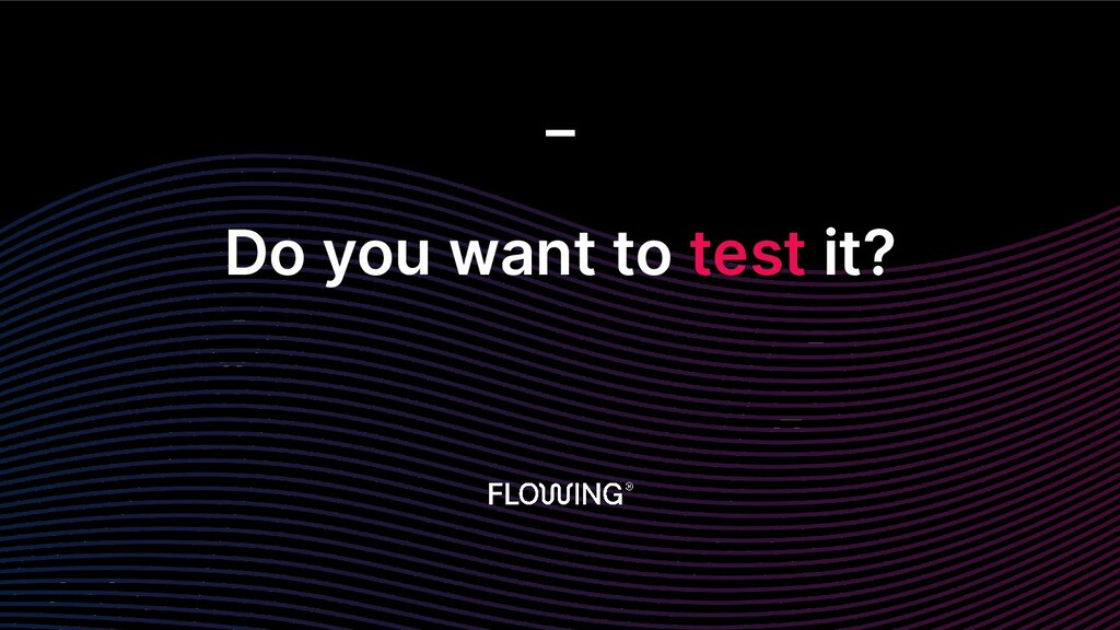 Do you want to test it? _