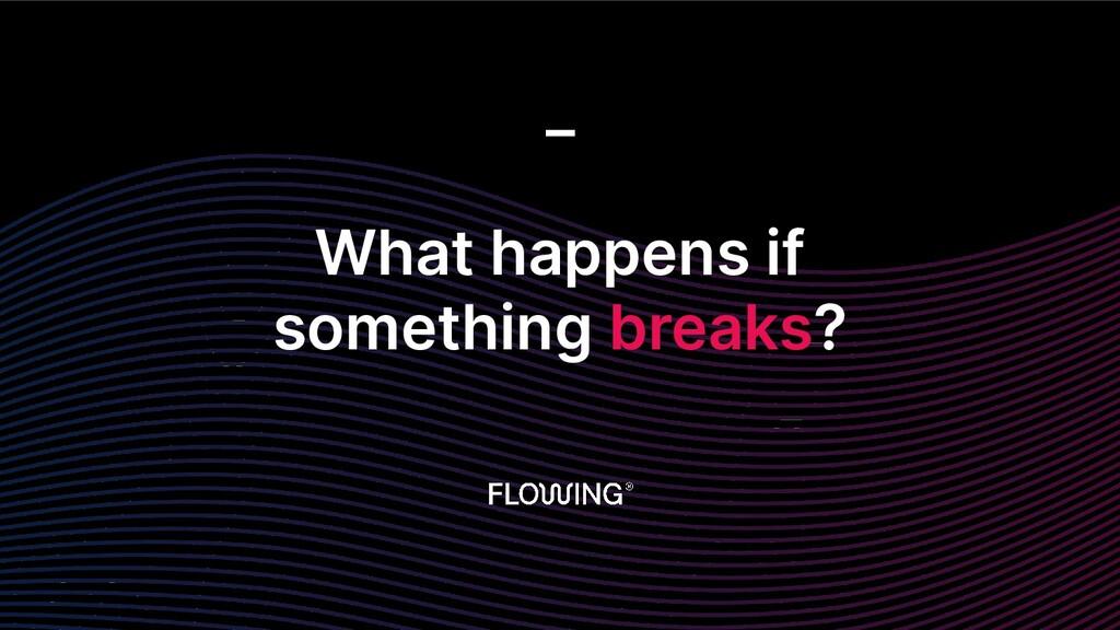 What happens if something breaks? _