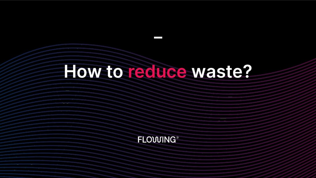 How to reduce waste? _