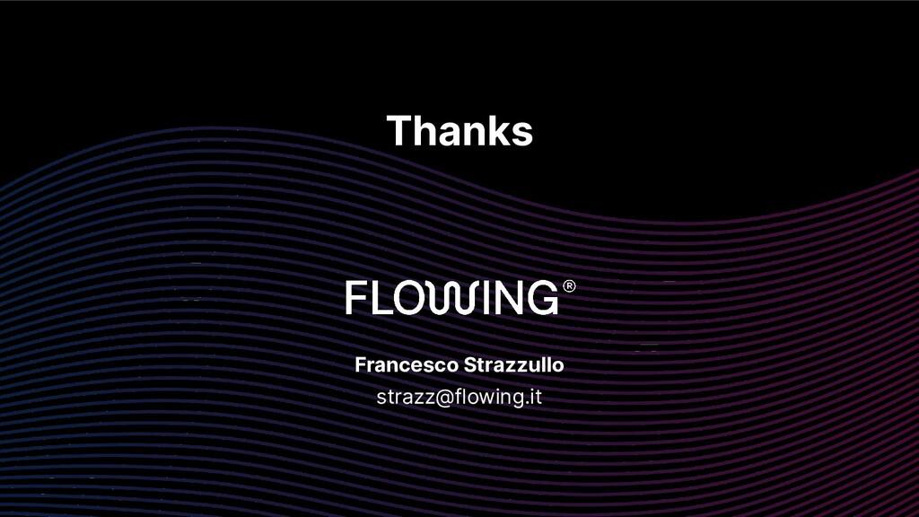 Thanks Francesco Strazzullo strazz@flowing.it