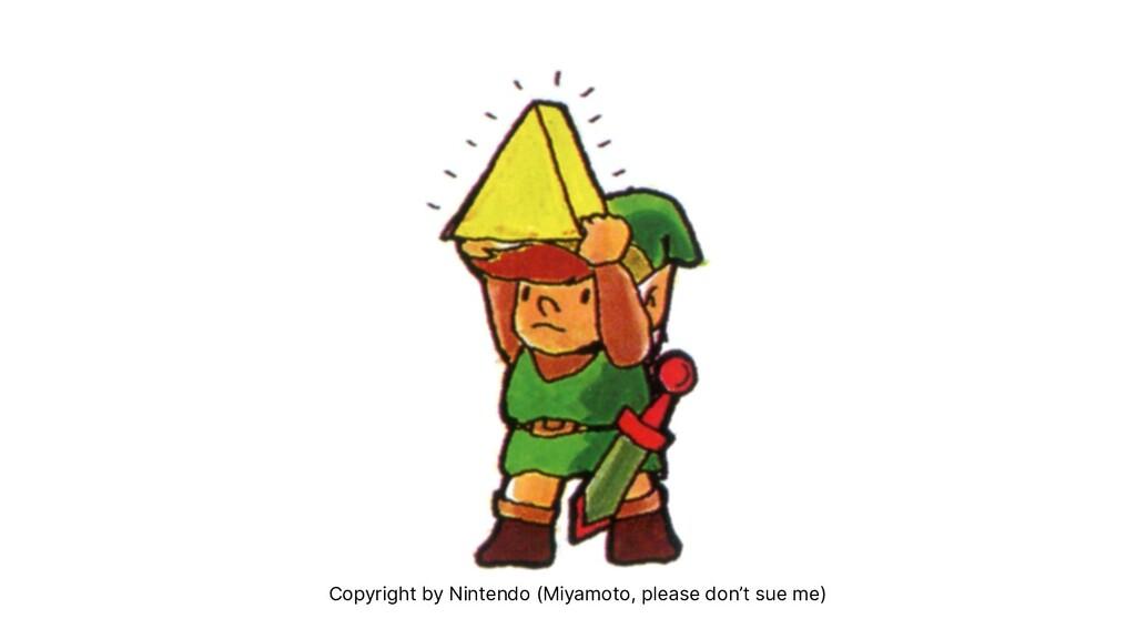 Copyright by Nintendo (Miyamoto, please don't s...