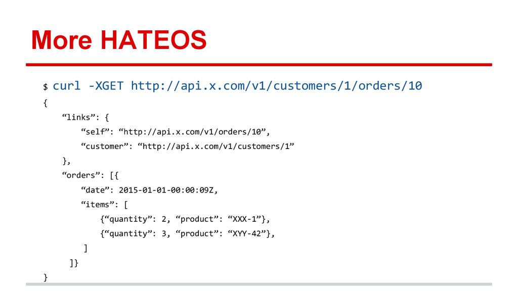 More HATEOS $ curl -XGET http://api.x.com/v1/cu...