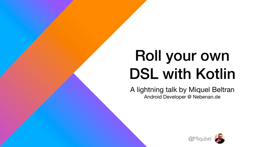 Roll your own DSL with Kotlin A lightning talk ...