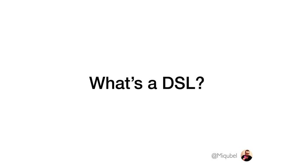 What's a DSL? @Miqubel