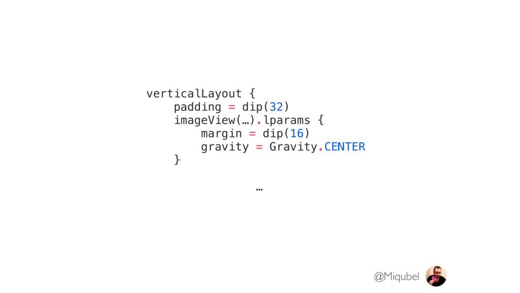 verticalLayout { padding = dip(32) imageView(…)...