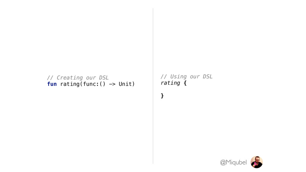// Creating our DSL fun rating(func:() -> Unit)...